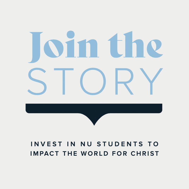 Join the Story. Invest in NU students to impact the world for Christ.