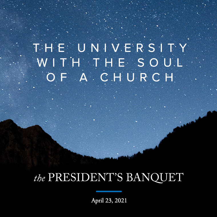The University with the Soul of a Church. President's Banquet, April 23, 2021.